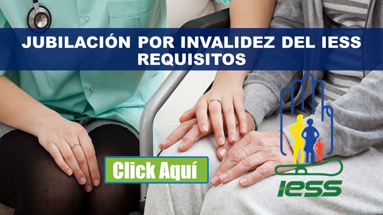 Jubilación por Invalidez del IESS - Requisitos