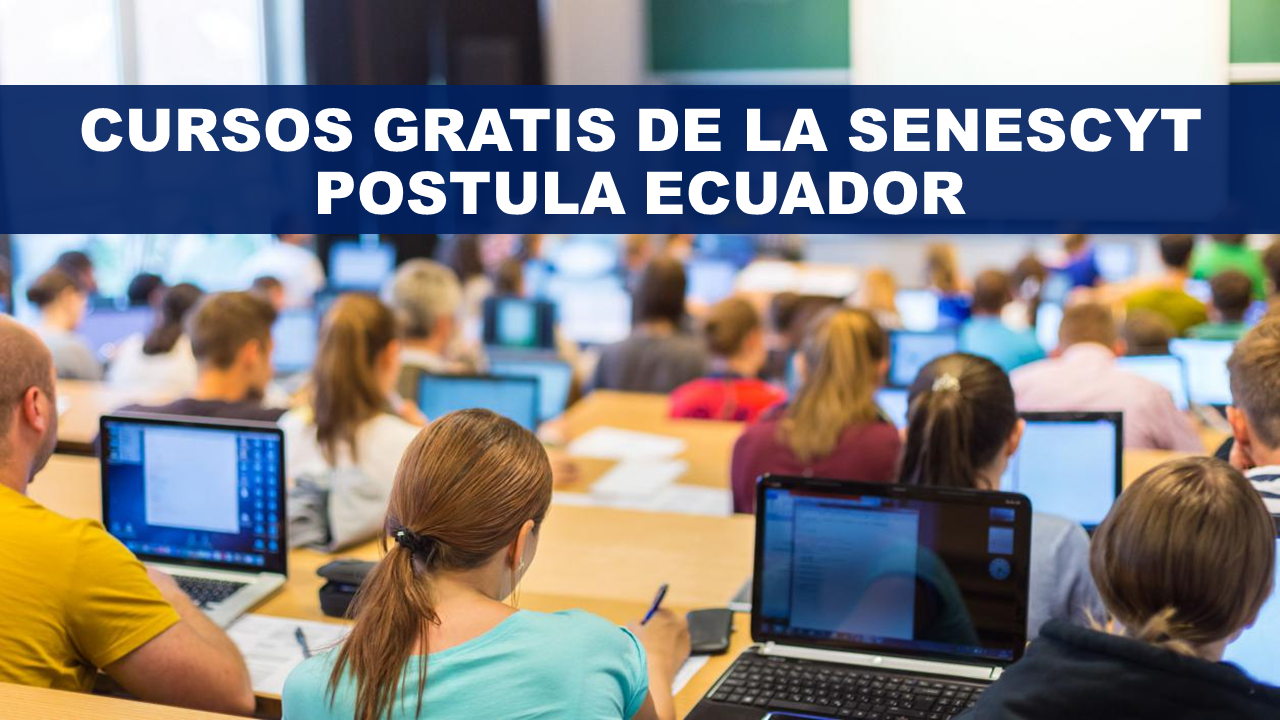 Cursos Gratis de la Senescyt Postula Ecuador
