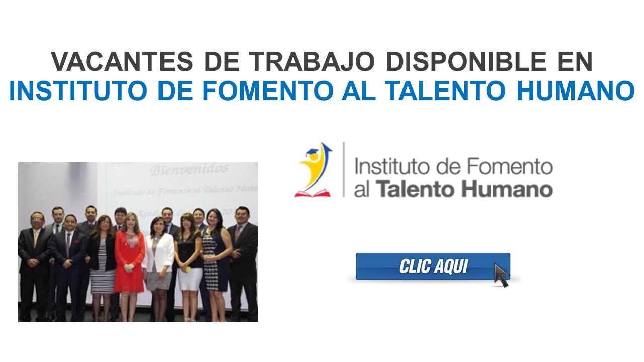 Vacantes de trabajo disponible en Instituto de Fomento al Talento Humano