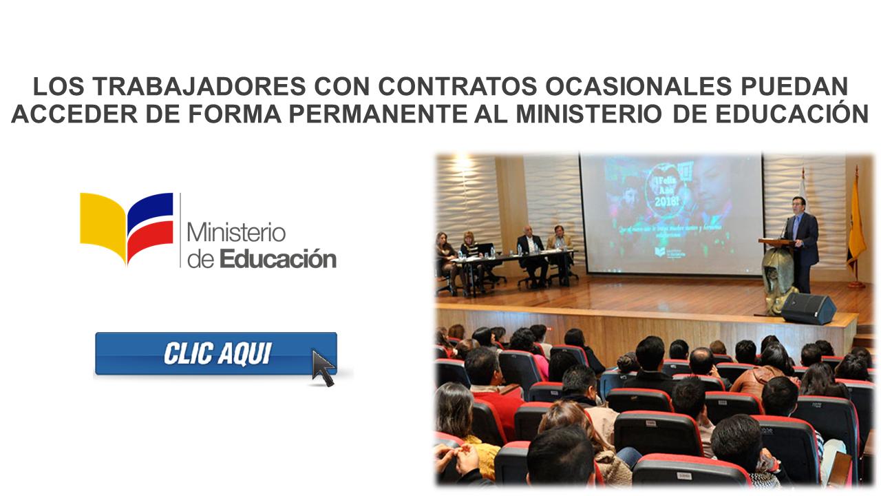 Los trabajadores con contratos ocasionales puedan acceder de forma permanente al Ministerio de Educación