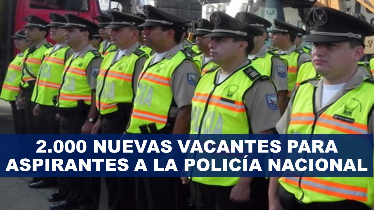 2000 Nuevas vacantes para Aspirantes a la Policía Nacional
