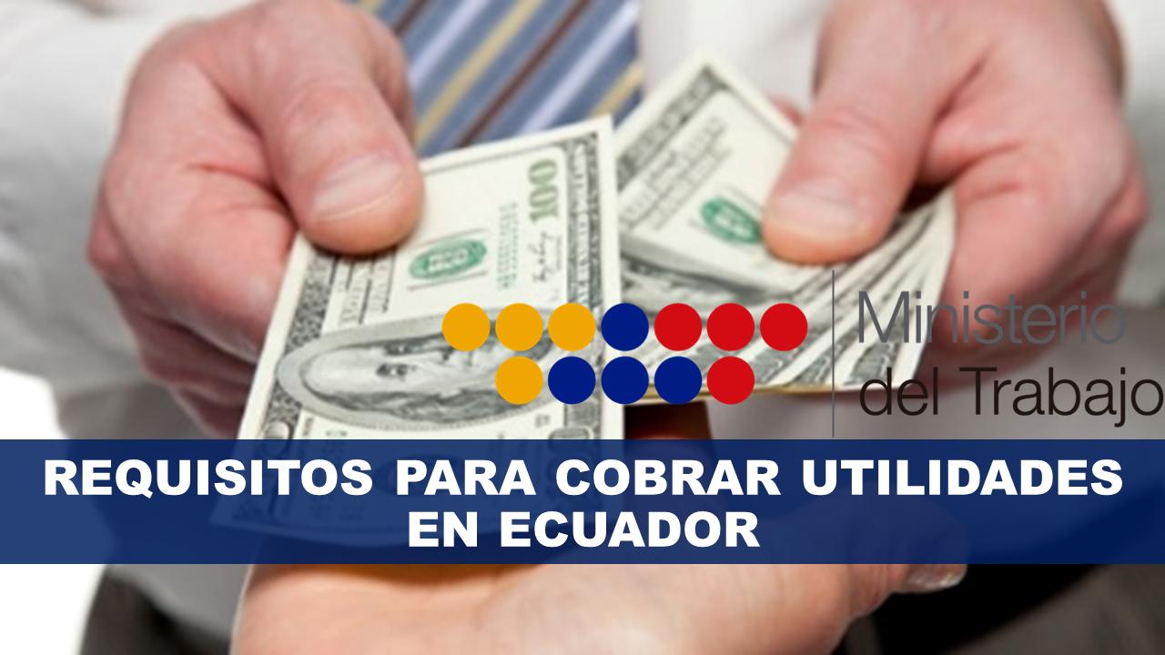 Requisitos para Cobrar Utilidades en Ecuador