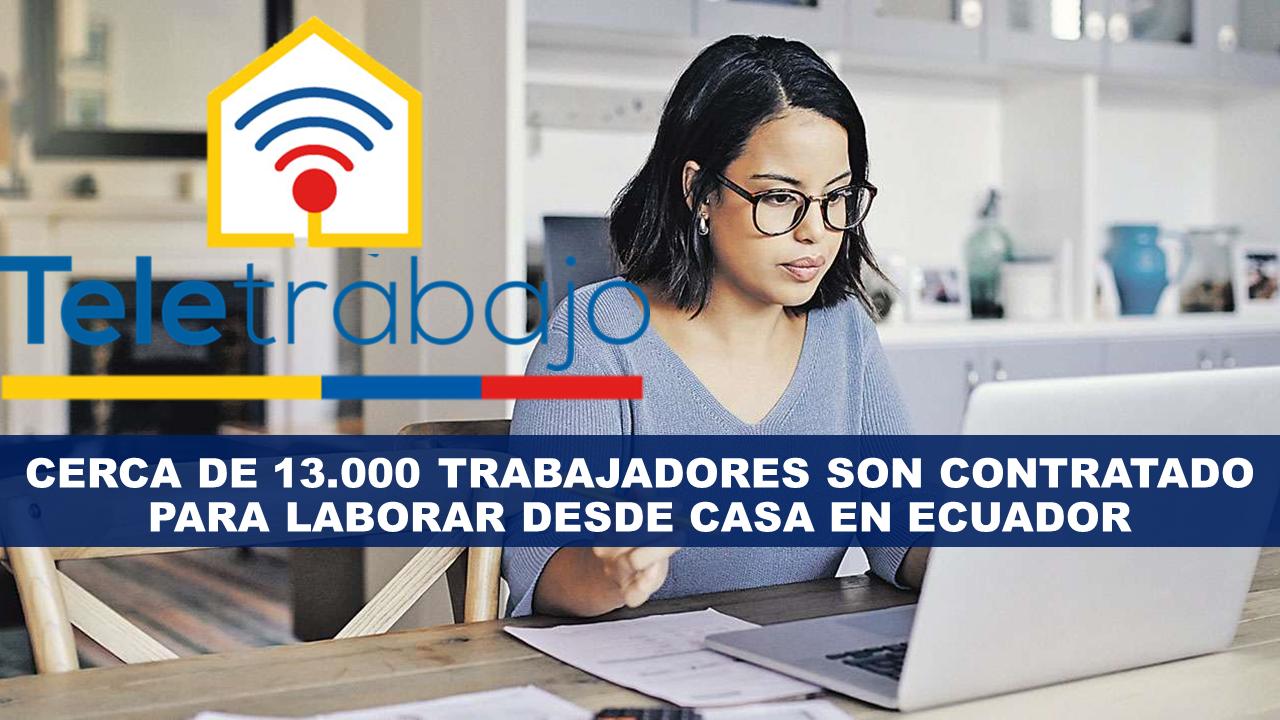 Cerca de 13000 trabajadores son contratado para laborar desde Casa en Ecuador
