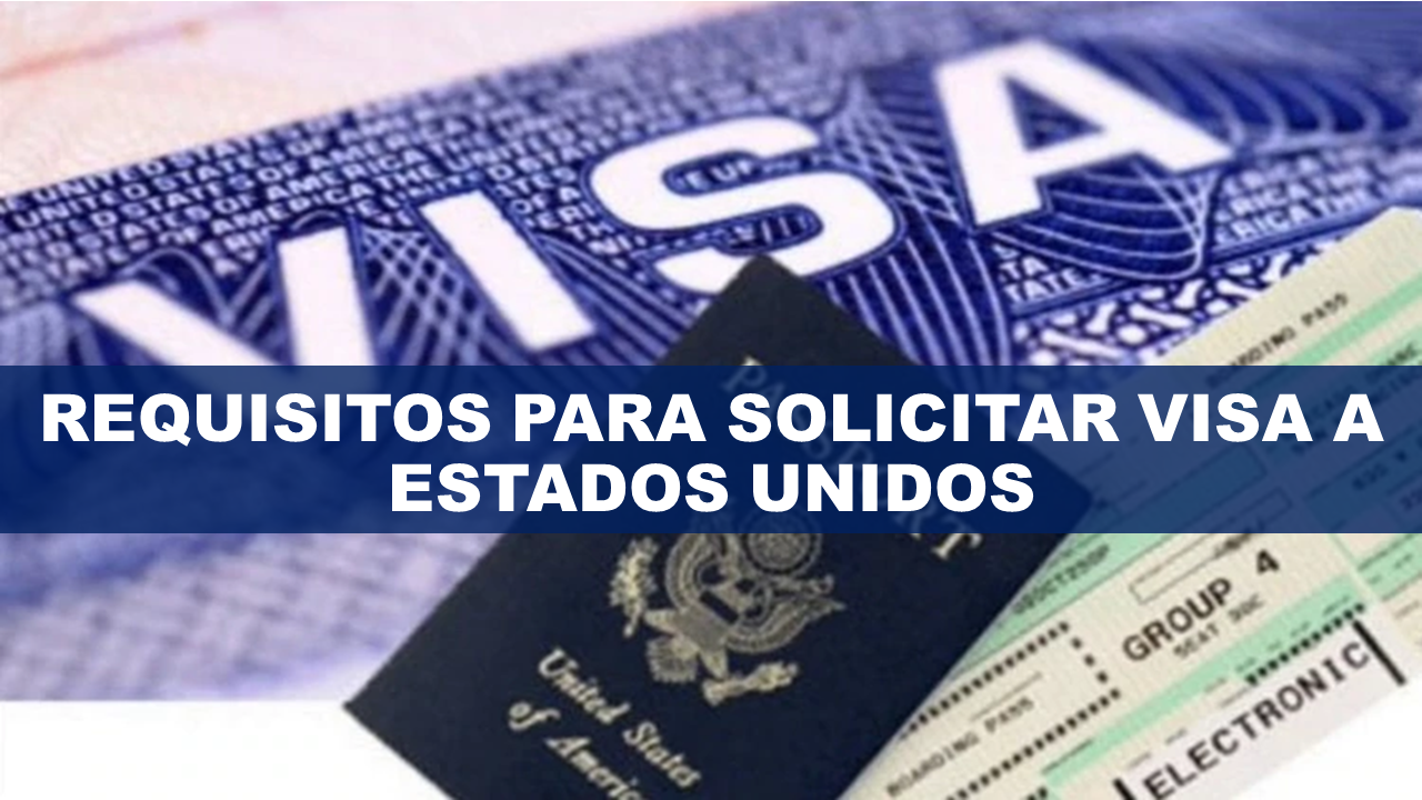 Requisitos para Solicitar VISA a Estados Unidos