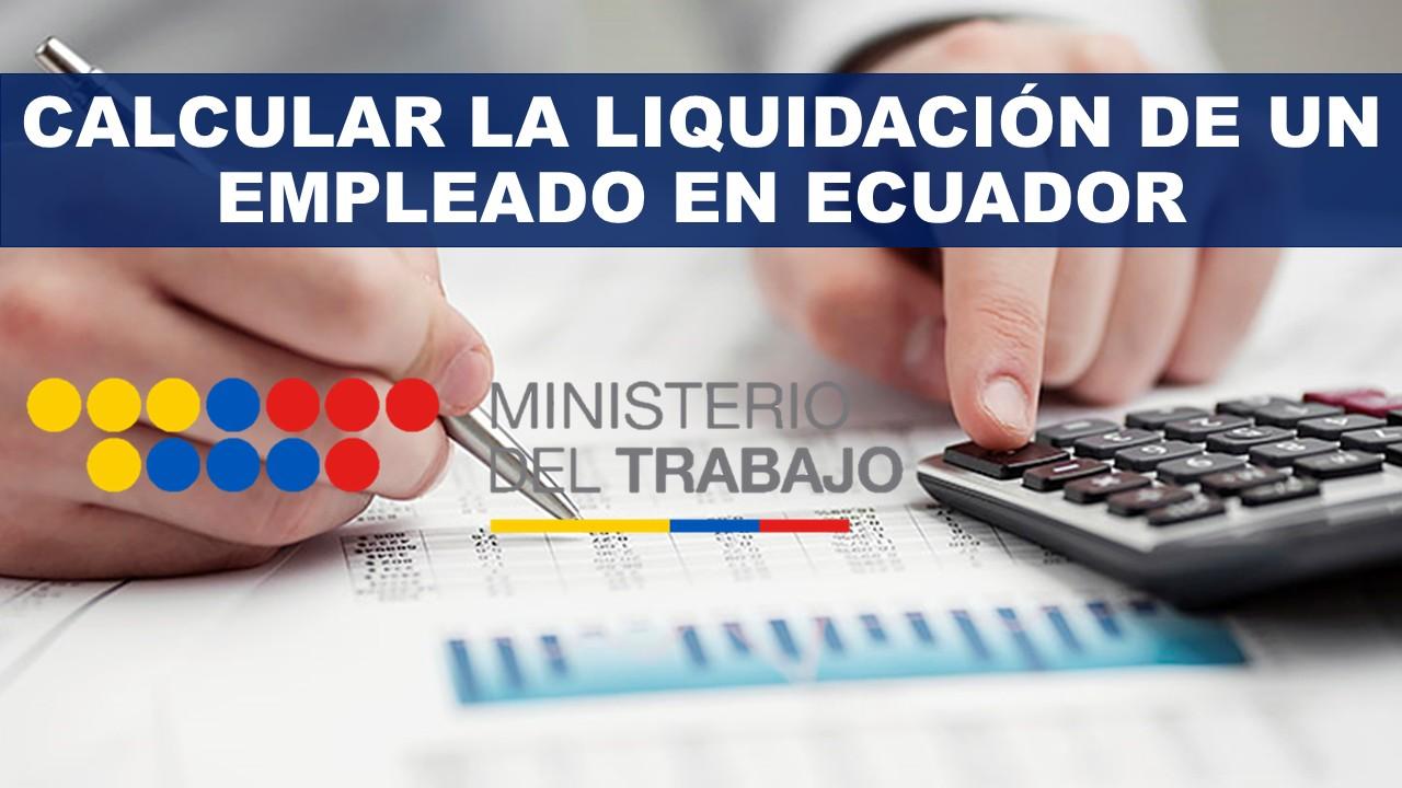 Calcular la Liquidación de un Empleado en Ecuador