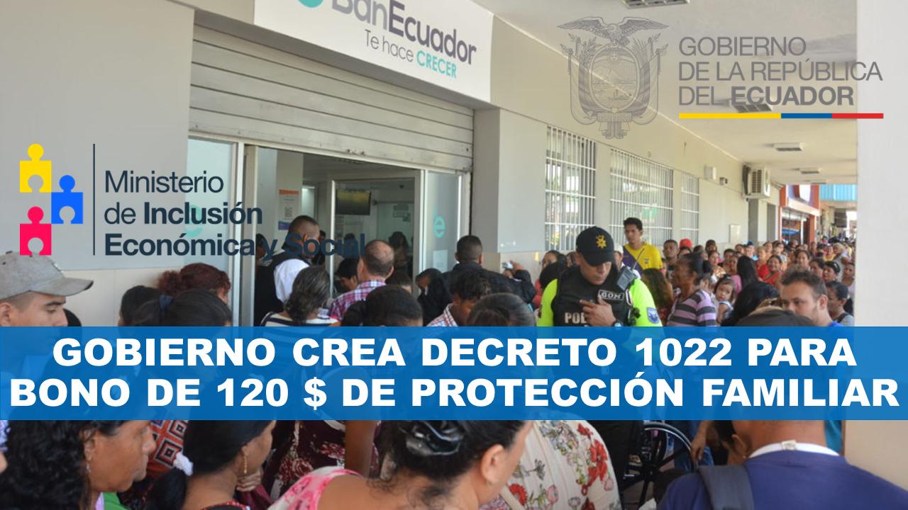 Gobierno Crea Decreto 1022 para Bono de 120 $ de Protección Familiar