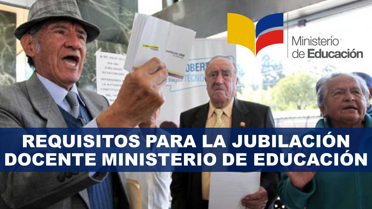 Requisitos para la Jubilación Docente Ministerio de Educación