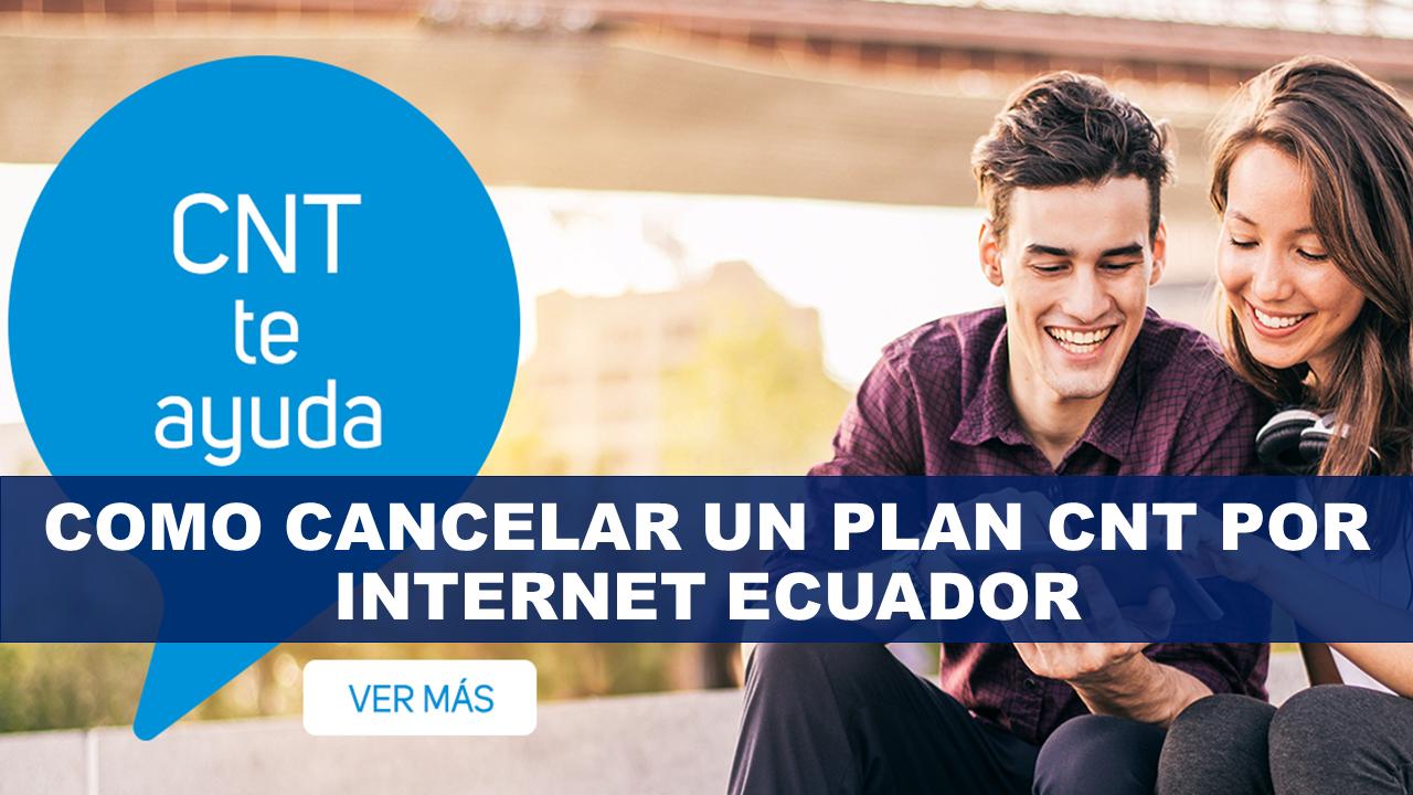 Como cancelar un plan CNT por internet Ecuador