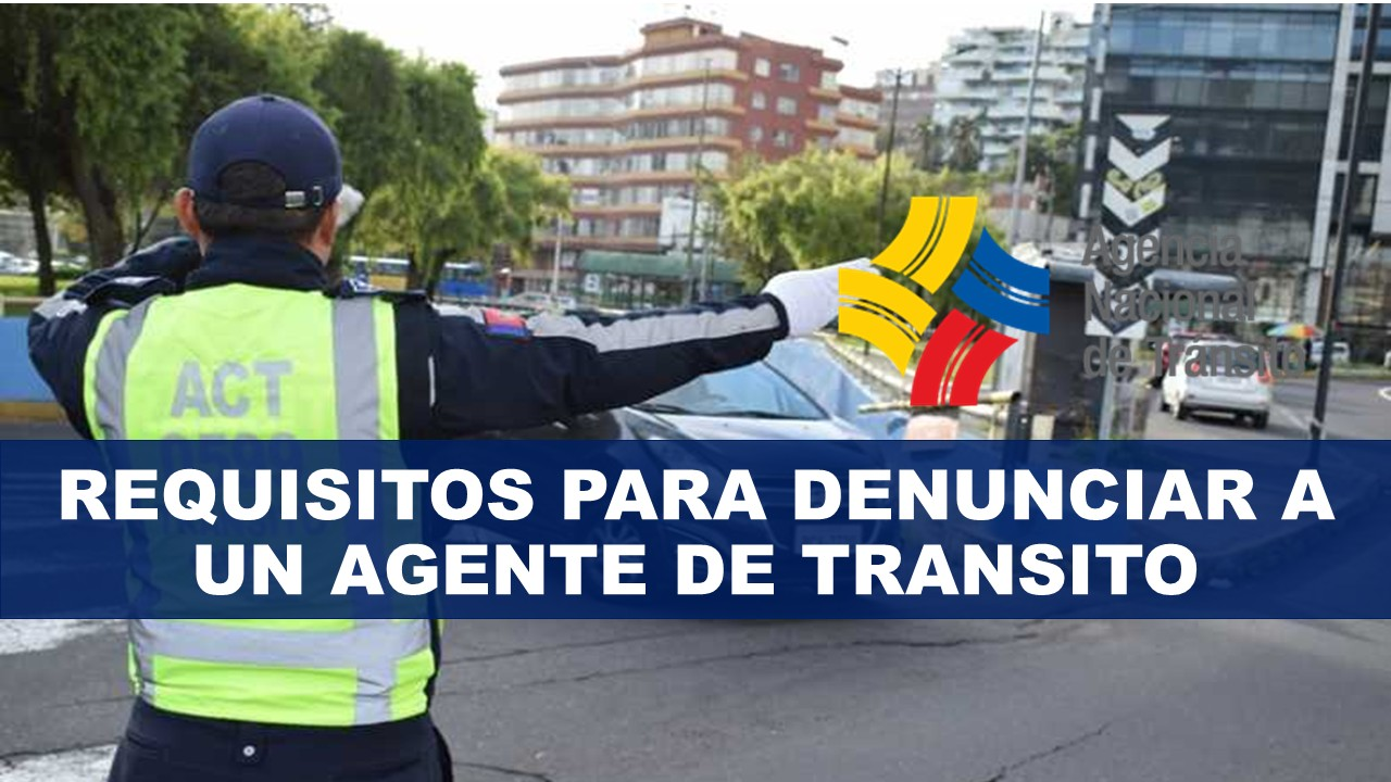 Requisitos para denunciar a un Agente de Transito