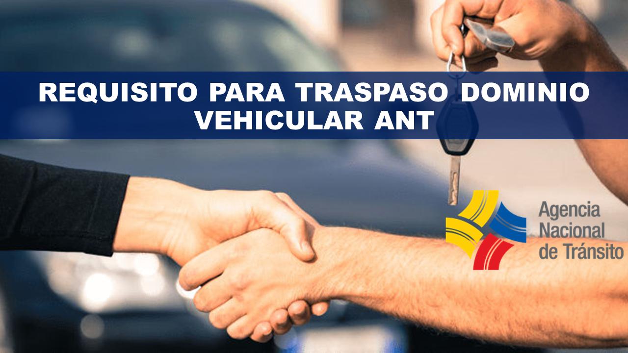 Requisito para traspaso dominio vehicular ANT