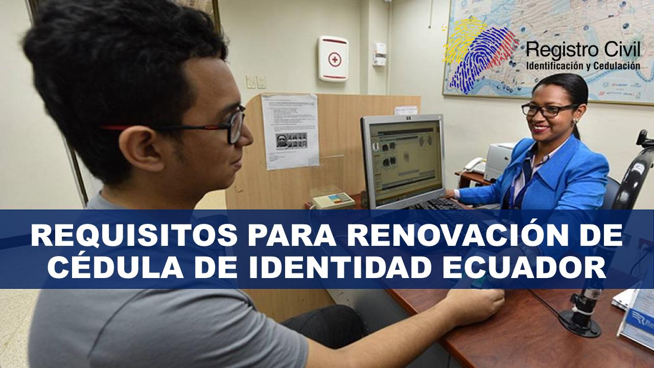 Requisitos para renovación de cédula de identidad Ecuador