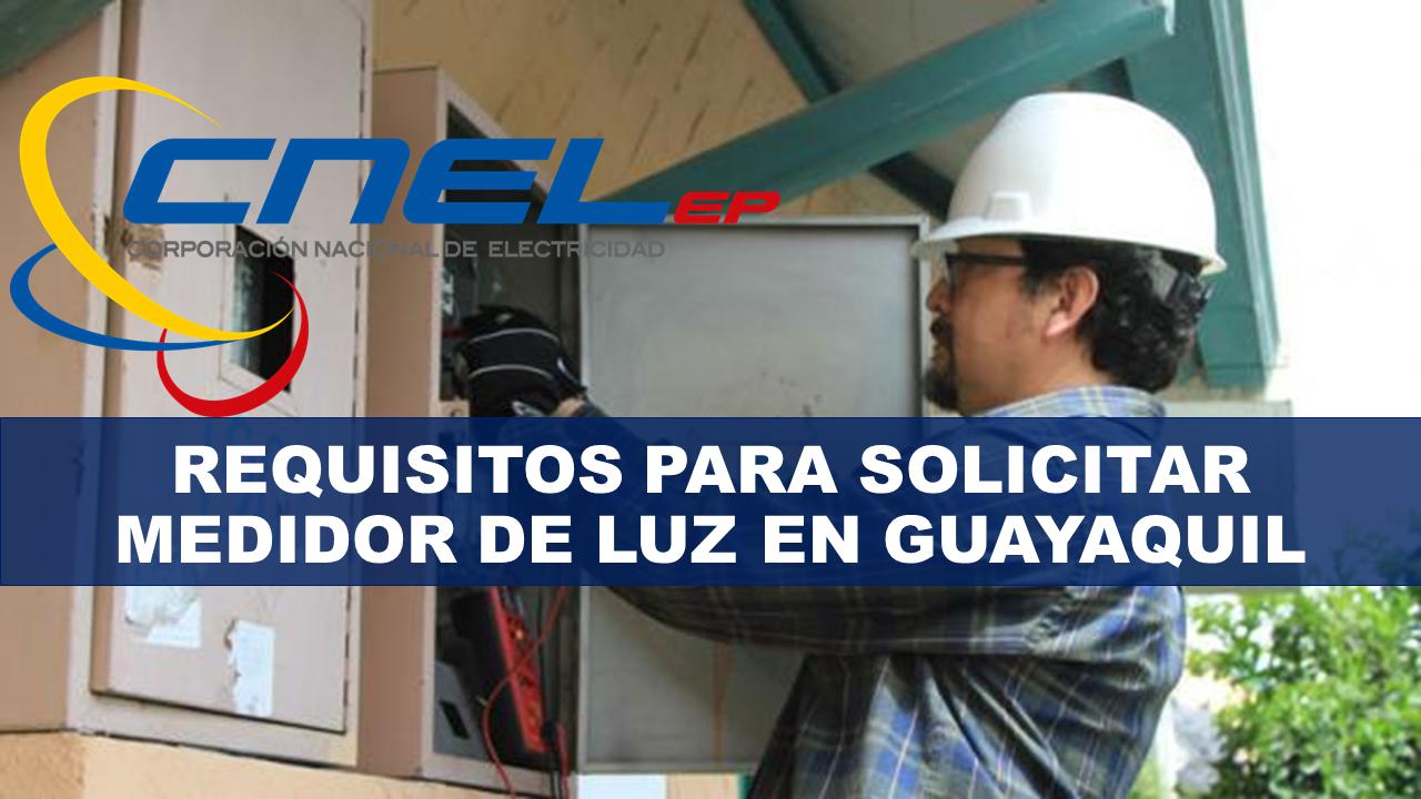 Requisitos para solicitar medidor de luz en Guayaquil