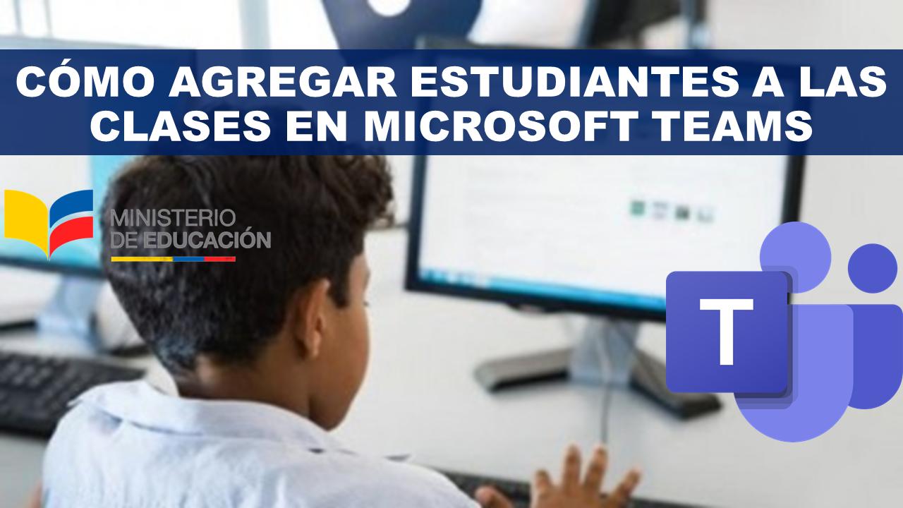 Cómo Agregar estudiantes a las clases y equipos en Microsoft Teams