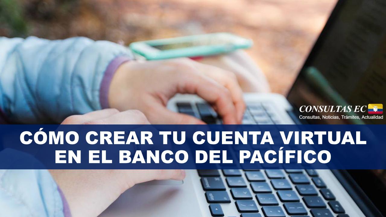 Cómo crear tu cuenta virtual en el Banco del Pacífico