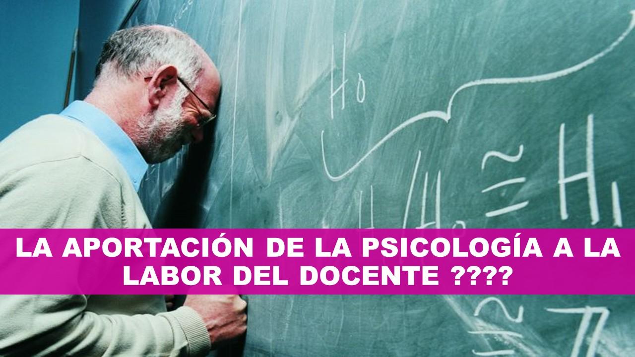 Conoce la Aportación de la Psicología a la Labor del Docente