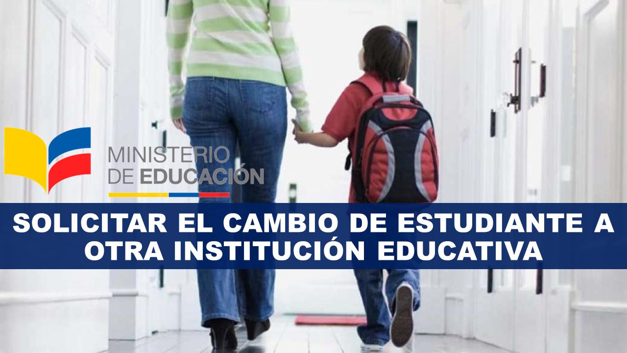 Solicitar el cambio de estudiante a otra Institución Educativa