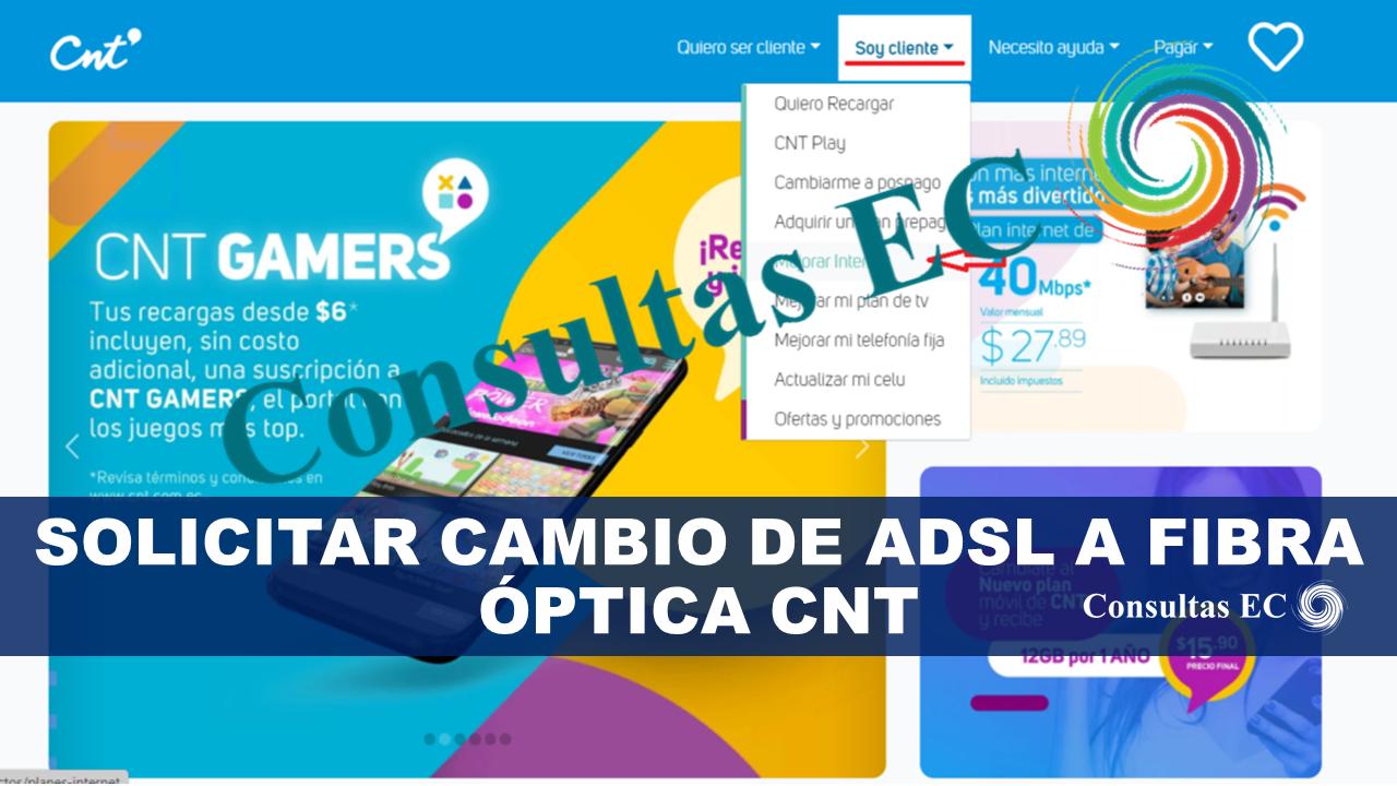 Solicitar cambio de ADSL a Fibra Óptica CNT
