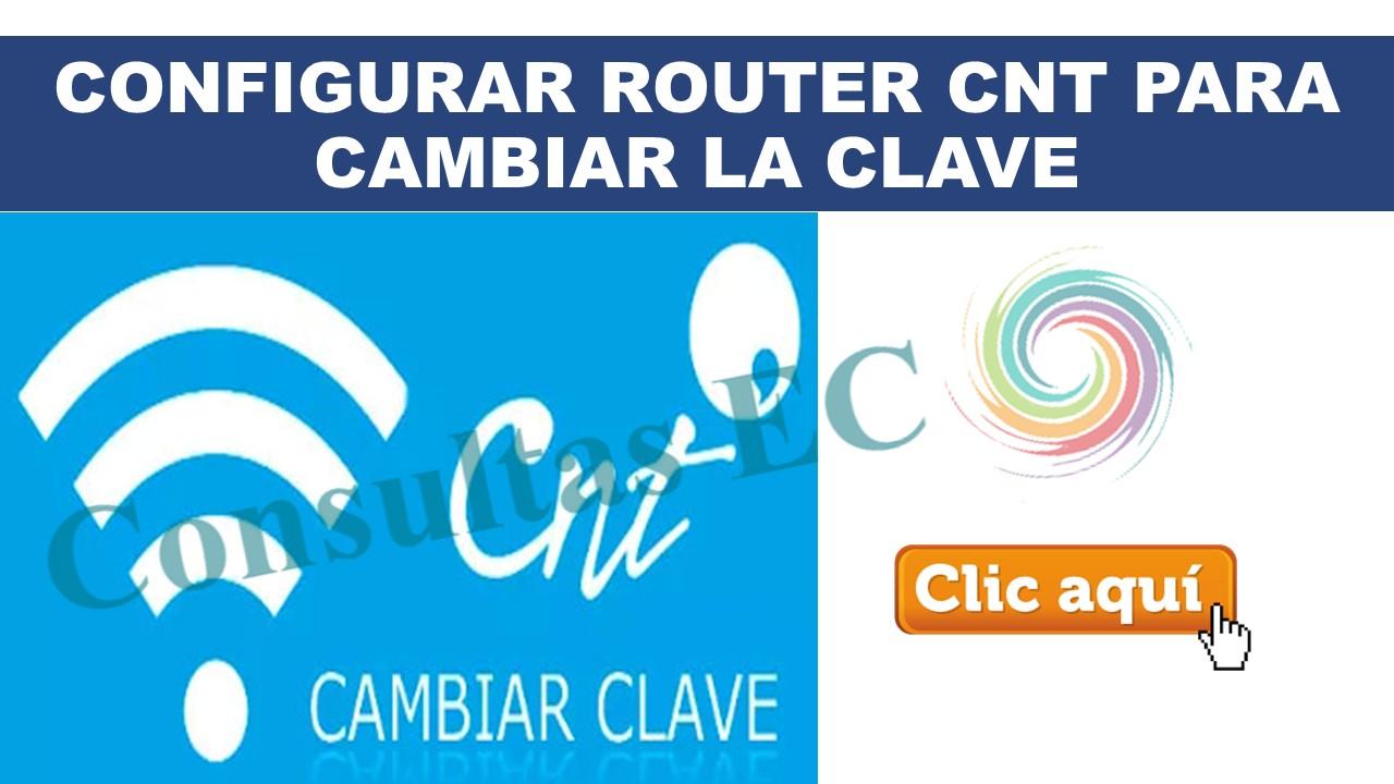 Configurar Router CNT para cambiar la Clave