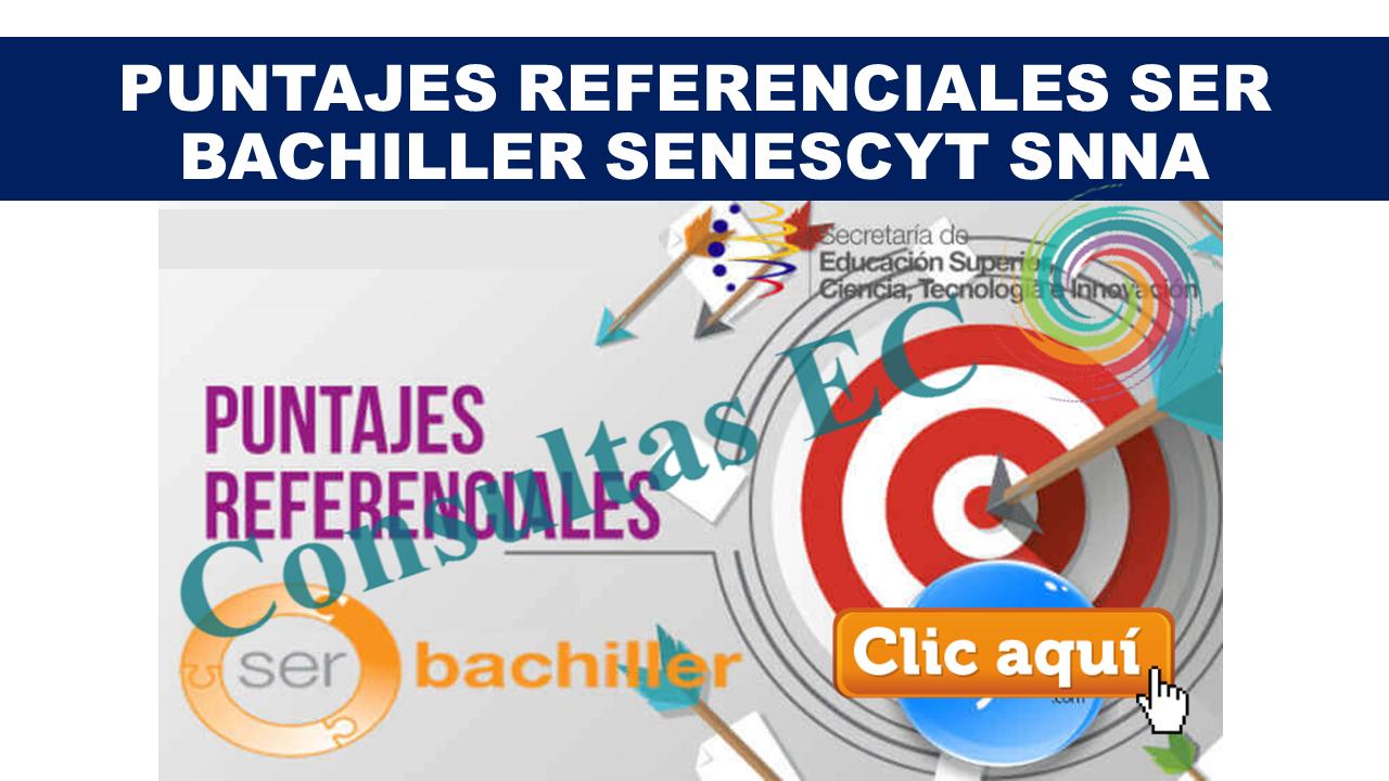 Puntajes referenciales Ser Bachiller Senescyt SNNA