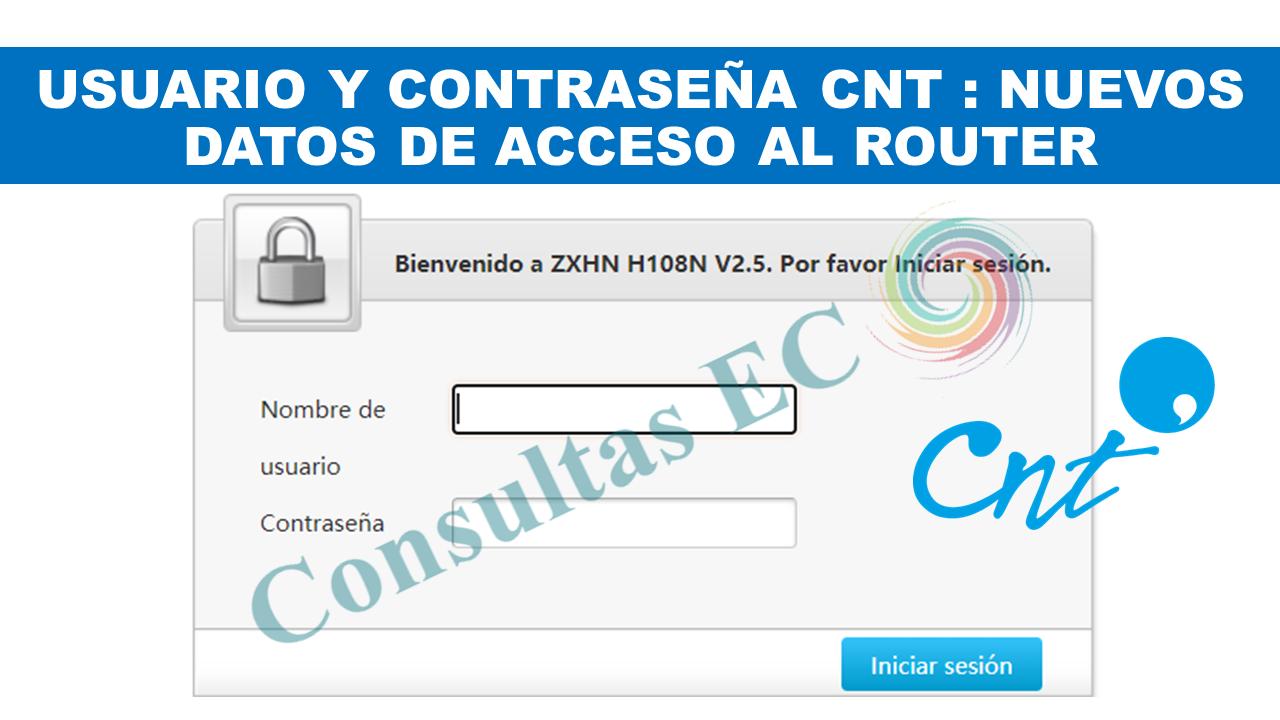 Usuario y Contraseña CNT Nuevos datos de acceso al Router