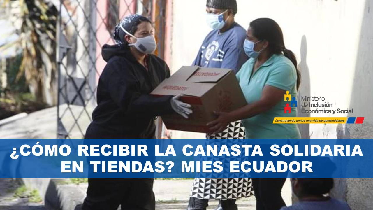 ¿Cómo recibir la Canasta Solidaria en tiendas? Mies Ecuador