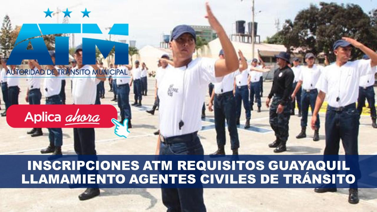 Inscripciones ATM Requisitos Guayaquil Llamamiento Agentes Civiles de Tránsito